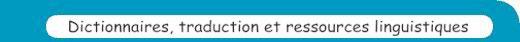 Dictionnaires, traduction et ressources linguistiques